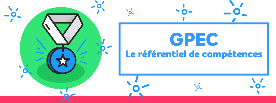 GPEC : comment faire un référentiel de compétences ?