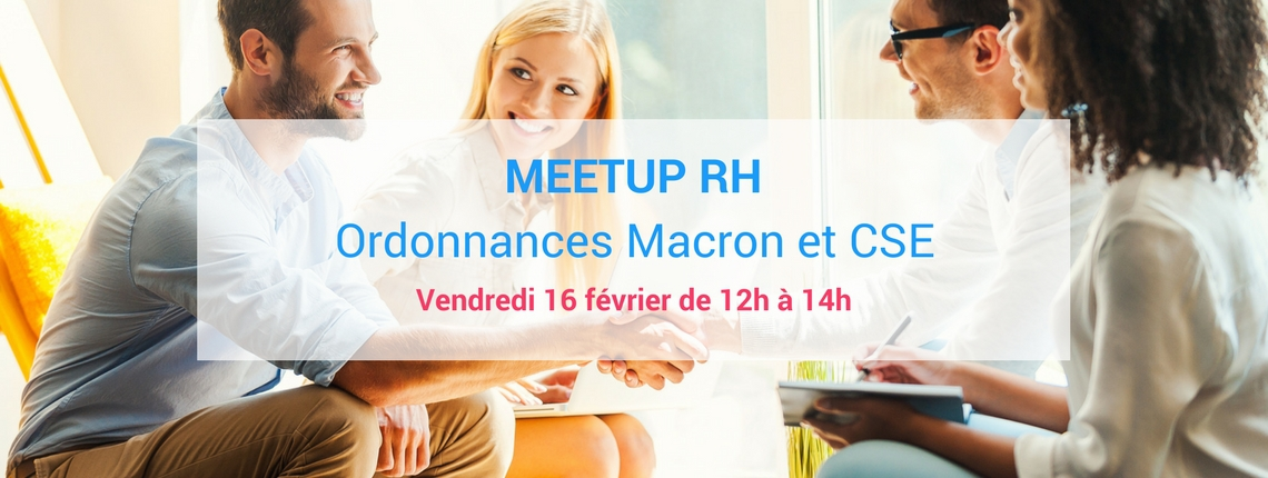 MeetUp RH : ordonnances Macron et CSE